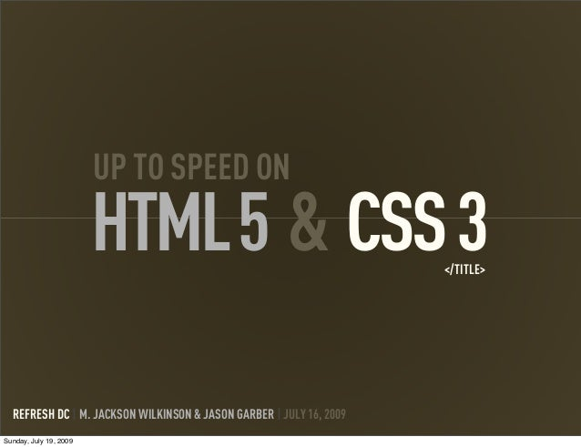 CSS3 UP TO SPEED ON HTML5 & REFRESH DC | M. JACKSON WILKINSON & JASON GARBER | JULY 16, 2009 </TITLE> Sunday, July 19, 2009