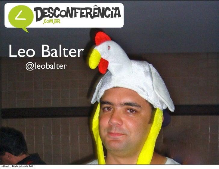 Leo Balter                   @leobaltersábado, 16 de julho de 2011