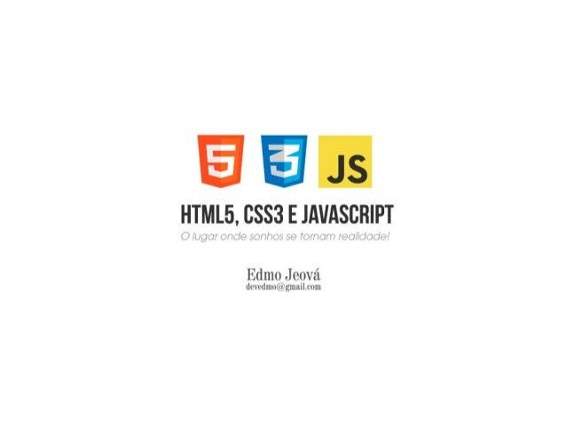 Html5,css3,javascript   o lugar onde sonhos se tornam realidade.