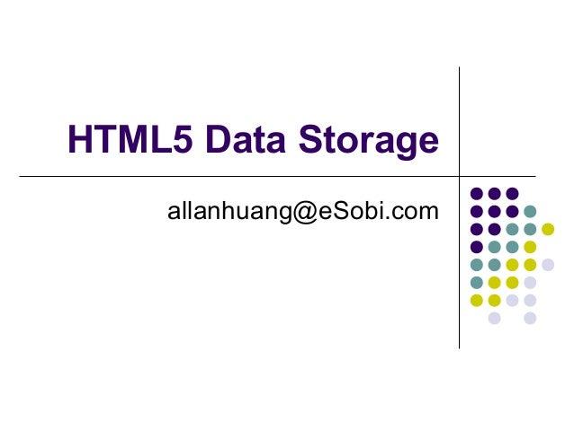 HTML5 Data Storage allanhuang@eSobi.com
