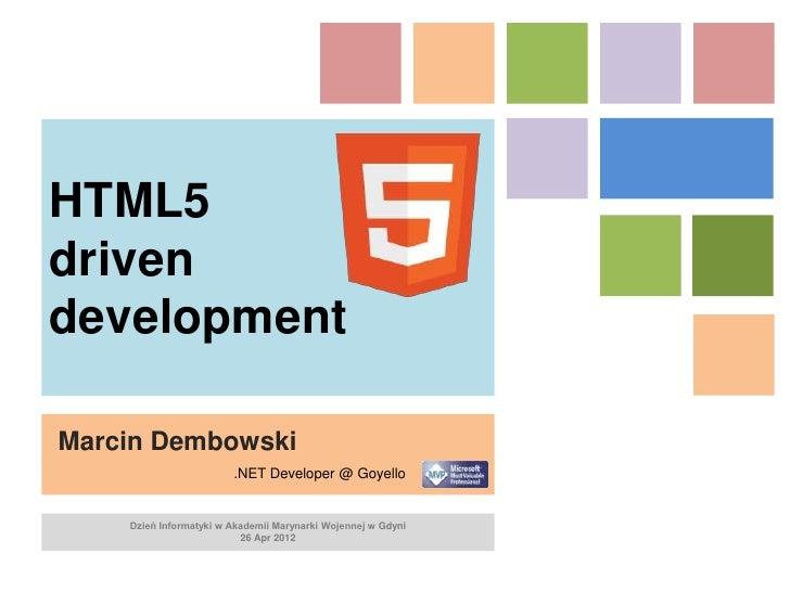 HTML5drivendevelopmentMarcin Dembowski                        .NET Developer @ Goyello    Dzień Informatyki w Akademii Mar...