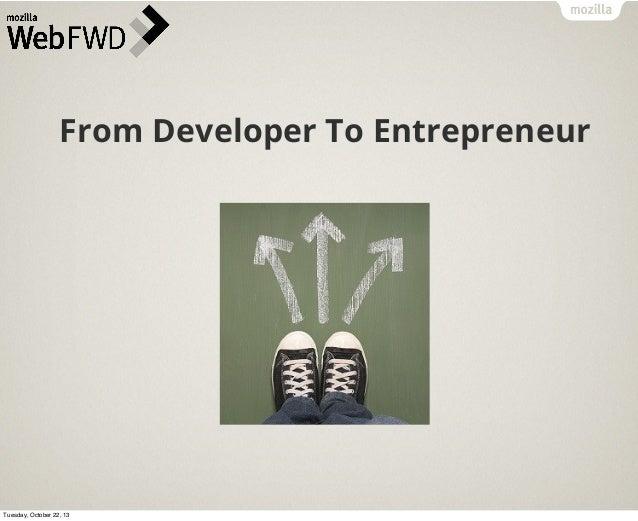 From Developer To Entrepreneur  Tuesday, October 22, 13