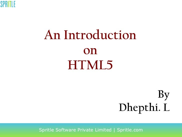 An Introduction on HTML5 Spritle Software Private Limited | Spritle.com By Dhepthi. L