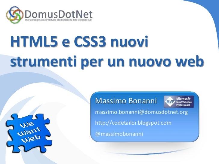 HTML5 e CSS3 nuovistrumenti per un nuovo web           Massimo Bonanni           massimo.bonanni@domusdotnet.org          ...