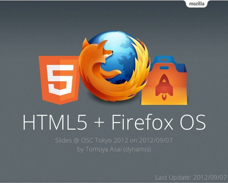 HTML5 + Firefox OS   Slides @ OSC Tokyo 2012 on 2012/09/07           by Tomoya Asai (dynamis)                             ...