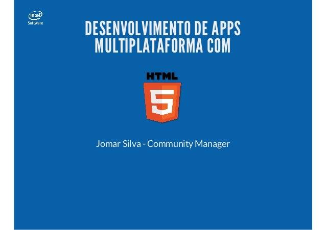 DESENVOLVIMENTO DE APPS MULTIPLATAFORMA COM Jomar Silva - Community Manager