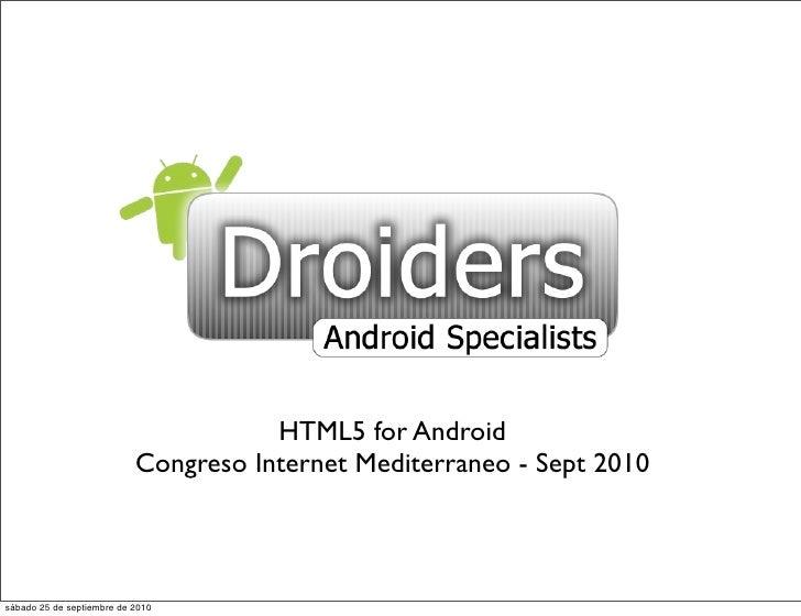 HTML5 for Android                            Congreso Internet Mediterraneo - Sept 2010    sábado 25 de septiembre de 2010