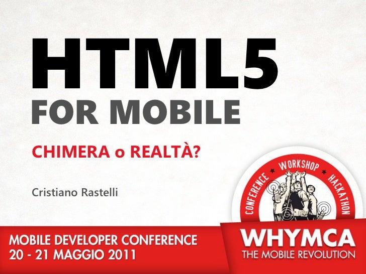HTML5FOR MOBIІLECHIMERA o REALTÀ?Cristiano Rastelli