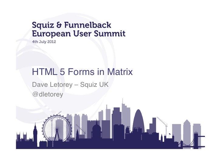 HTML 5 Forms in Matrix!Dave Letorey – Squiz UK!@dletorey!
