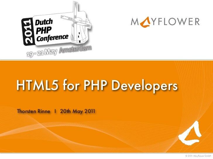 HTML5 for PHP DevelopersThorsten Rinne I 20th May 2011                                 © 201 Mayflower GmbH                ...