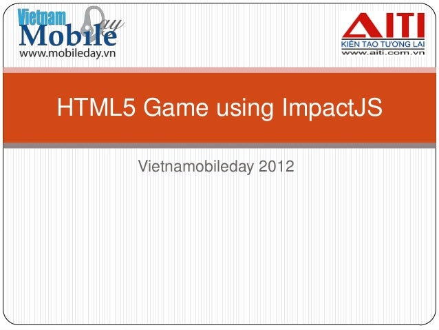HTML5 Game using ImpactJS      Vietnamobileday 2012