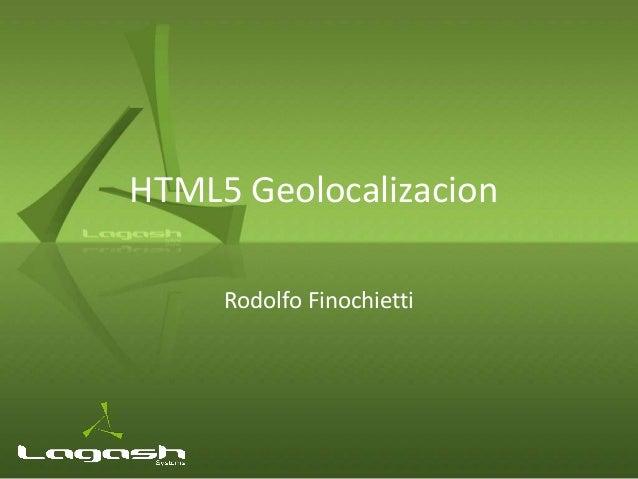 HTML5 Geolocalizacion     Rodolfo Finochietti