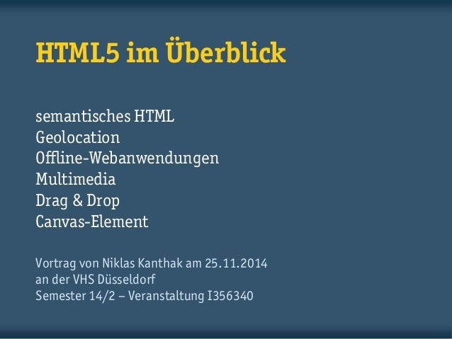 HTML5 im Überblick semantisches HTML Geolocation Offline-Webanwendungen Multimedia Drag & Drop Canvas-Element  Vortrag von...