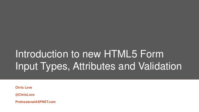 Introduction to new HTML5 FormInput Types, Attributes and ValidationChris Love@ChrisLoveProfessionalASPNET.com
