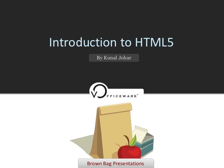 Introduction to HTML5         By Kunal Johar      Brown Bag Presentations