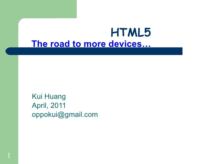 HTML5 The road to more devices… Kui Huang April, 2011 [email_address]