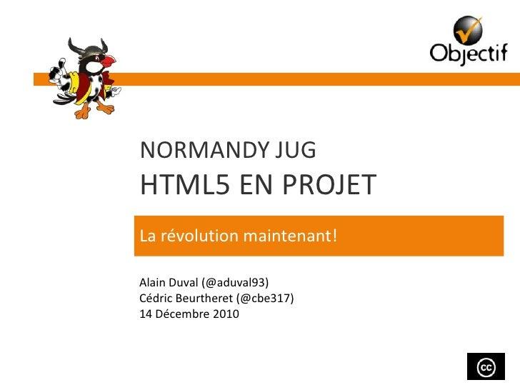NormANDY JUGHTML5 en projet<br />La révolution maintenant!<br />Alain Duval (@aduval93)<br />Cédric Beurtheret(@cbe317)<br...
