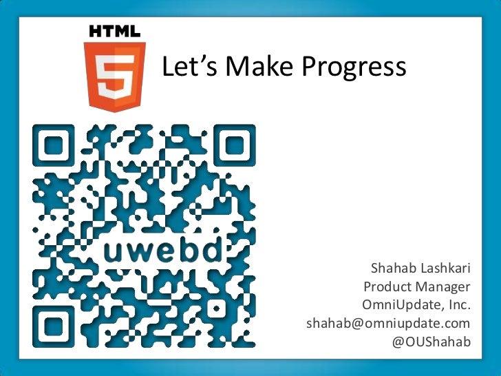 Let's Make Progress<br />Shahab Lashkari<br />Product Manager<br />OmniUpdate, Inc.<br />shahab@omniupdate.com<br />@OUSha...