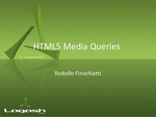 HTML5 Media Queries    Rodolfo Finochietti