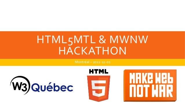 HTML5MTL & MWNW   HACKATHON     Montréal – 2012-12-01