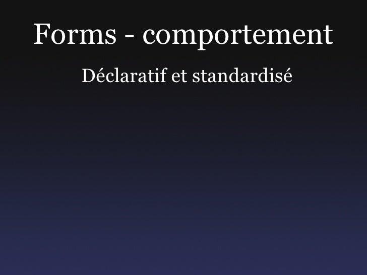Forms - comportement    Déclaratif et standardisé