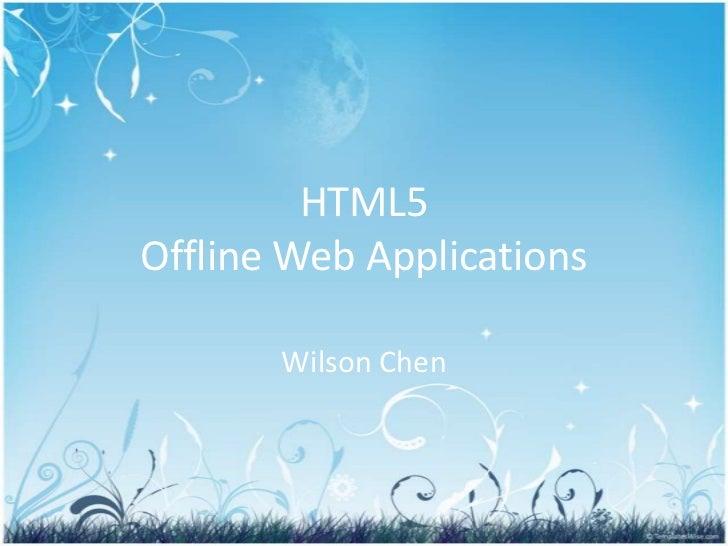 HTML5Offline Web Applications<br />Wilson Chen<br />
