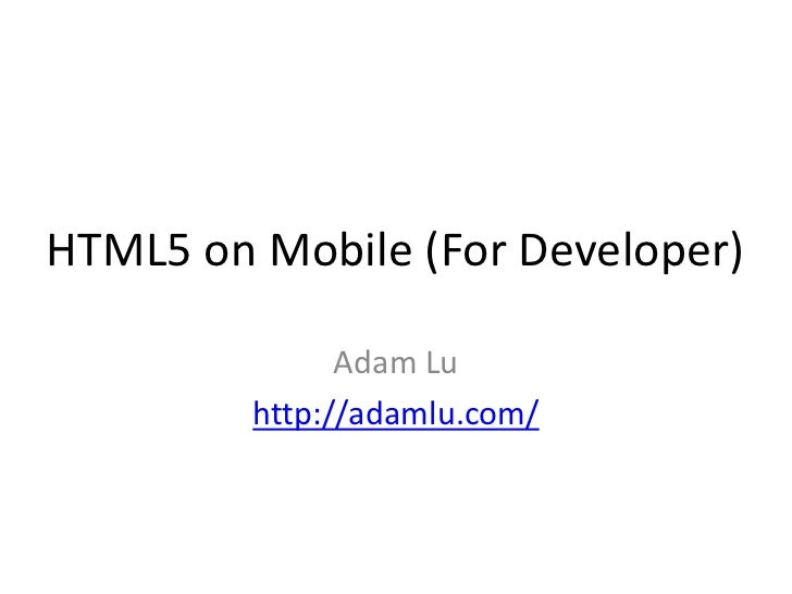 HTML5 on Mobile (For Developer)               Adam Lu         http://adamlu.com/