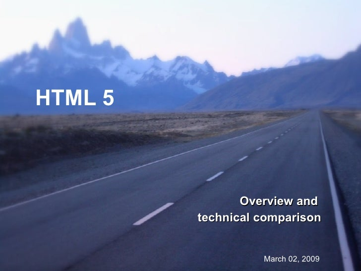 HTML 5 Overview and  technical comparison March 02, 2009