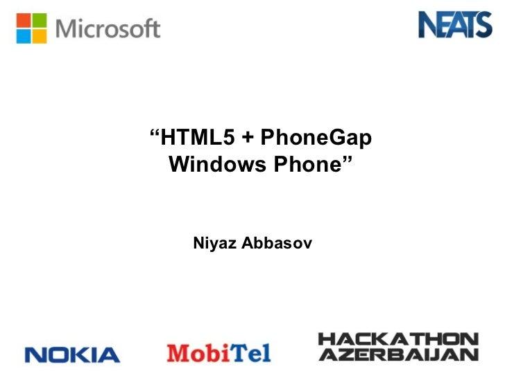 """""""HTML5 + PhoneGap  Windows Phone""""   Niyaz Abbasov"""