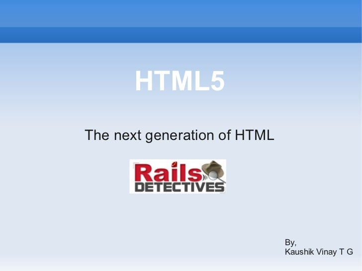 HTML5The next generation of HTML                              By,                              Kaushik Vinay T G