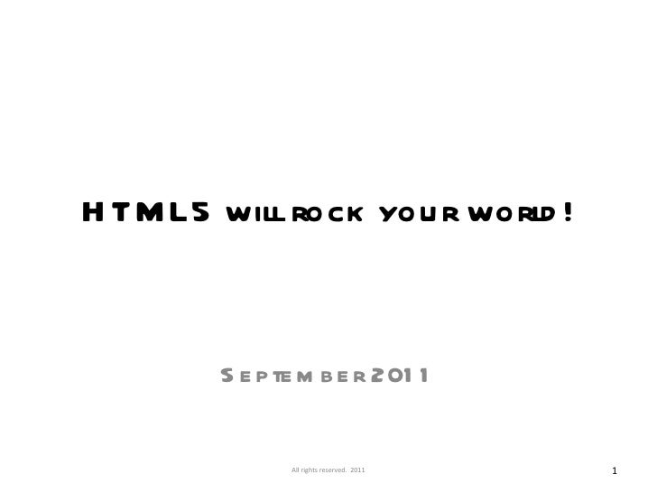 HTML5 will rock your world! September 2011 All rights reserved.  2011