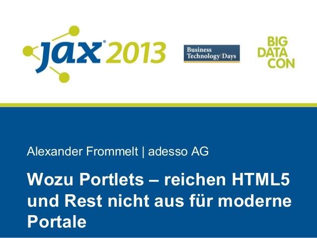 Alexander Frommelt | adesso AGWozu Portlets – reichen HTML5und Rest nicht aus für modernePortale
