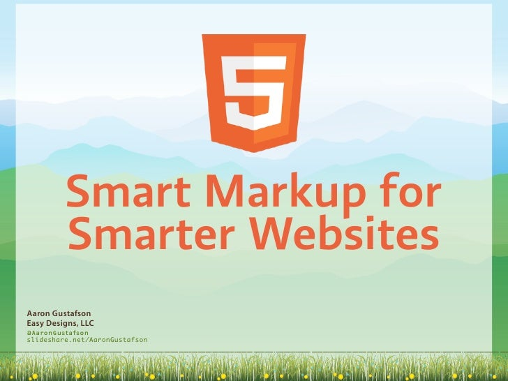 Smart Markup for         Smarter WebsitesAaron GustafsonEasy Designs, LLC@AaronGustafsonslideshare.net/AaronGustafson