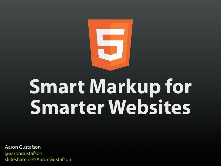 Smart Markup for          Smarter WebsitesAaron Gustafson@aarongustafsonslideshare.net/AaronGustafson