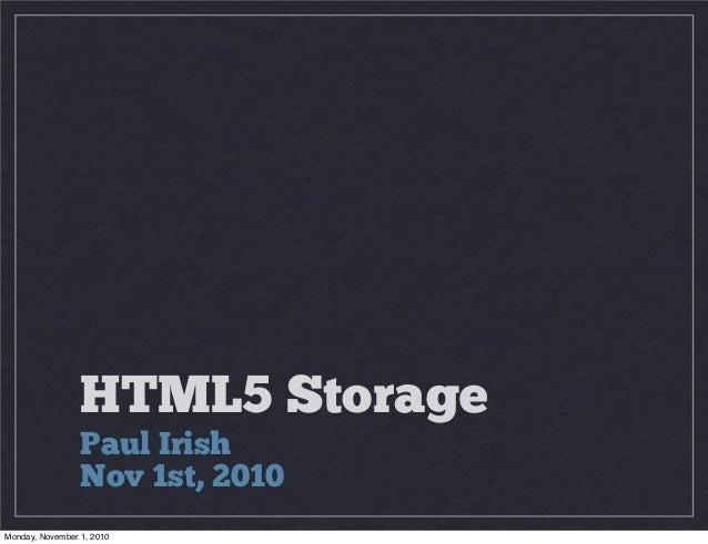 HTML5 Storage Paul Irish Nov 1st, 2010 Monday, November 1, 2010