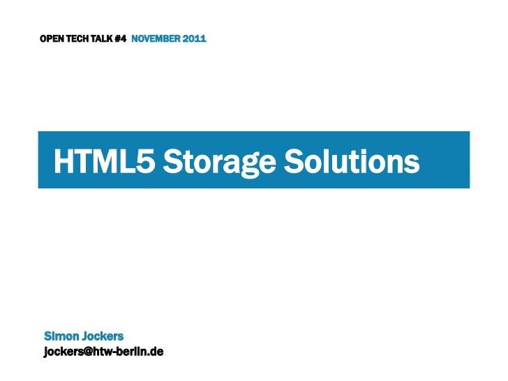OPEN TECH TALK #4 NOVEMBER 2011  HTML5 Storage SolutionsSimon Jockersjockers@htw-berlin.de