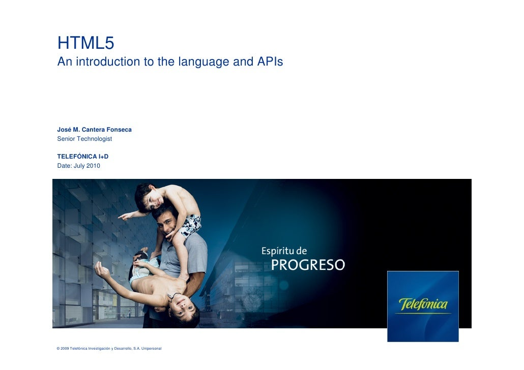 HTML5 An introduction to the language and APIs     José M. Cantera Fonseca Senior Technologist  TELEFÓNICA I+D Date: July ...