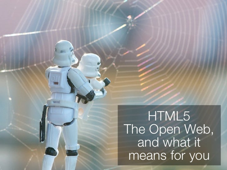 HTML5The Open Web,  and what it means for you
