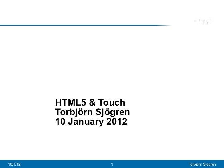 HTML5 & Touch          Torbjörn Sjögren          10 January 201210/1/12              1       Torbjörn Sjögren