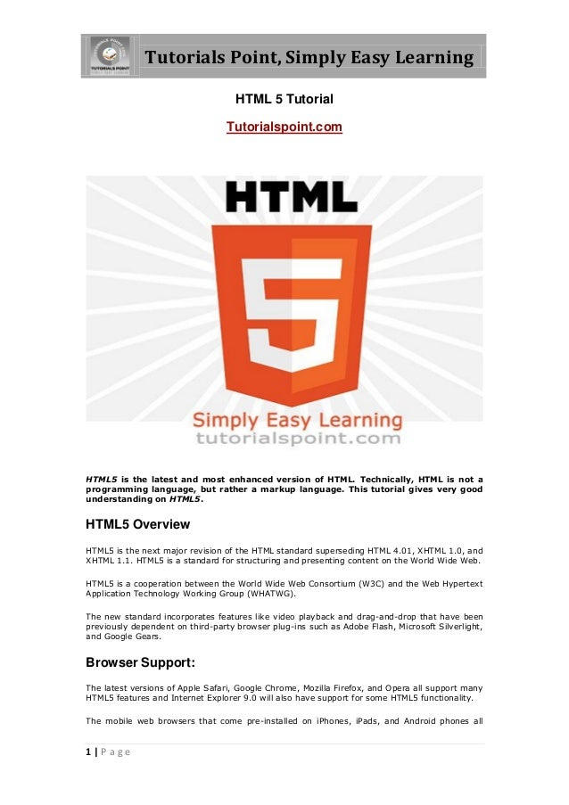 Tutorials Point, Simply Easy Learning 1 | P a g e HTML 5 Tutorial Tutorialspoint.com HTML5 is the latest and most enhanced...