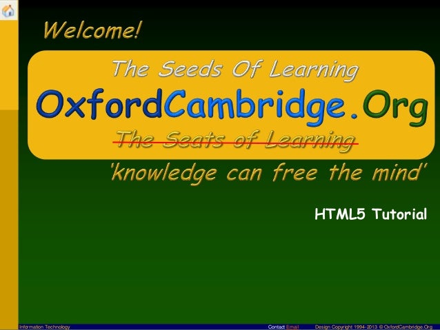 Contact Email Design Copyright 1994-2013 © OxfordCambridge.OrgInformation TechnologyHTML5 Tutorial