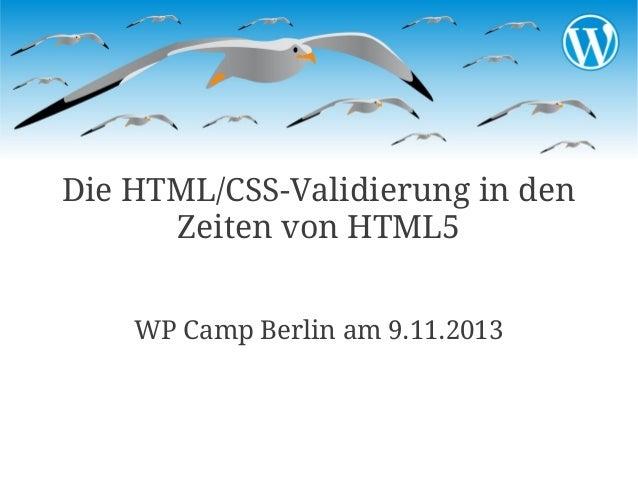 Die HTML/CSS-Validierung in den Zeiten von HTML5 WP Camp Berlin am 9.11.2013