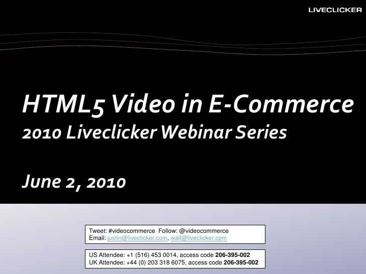 HTML5 Video in E-Commerce<br />2010 Liveclicker Webinar Series<br />June 2, 2010<br />Tweet: #videocommerce  Follow: @vide...