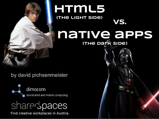 by david pichsenmeister html5 (the light side) vs. native apps (the dark side)