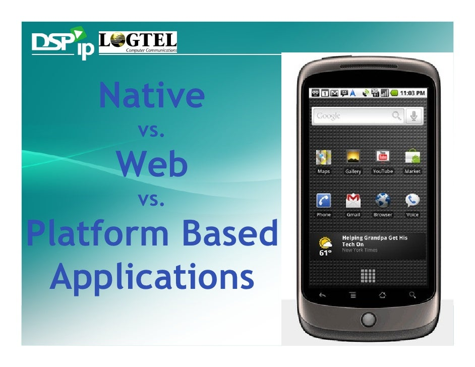 Native       vs.     Web       vs. Platform Based  Applications