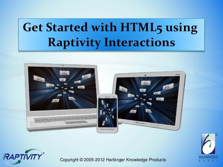 Get Started with HTML5 using    Raptivity Interactions     Copyright © 2005-2012 Harbinger Knowledge Products
