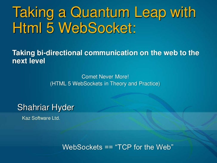 Taking a Quantum Leap with Html 5 WebSocket:<br />Taking bi-directional communication on the web to the next level<br />Co...