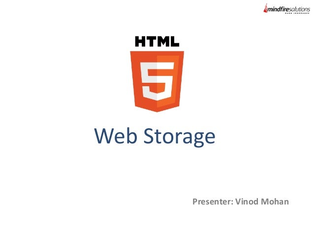 Web Storage Presenter: Vinod Mohan