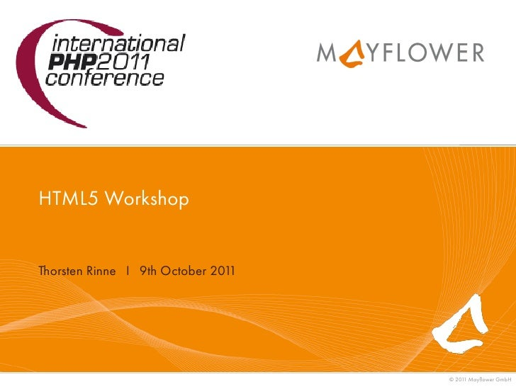 HTML5 WorkshopThorsten Rinne I 9th October 2011                                    © 201 Mayflower GmbH                    ...