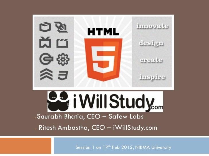 -Saurabh Bhatia, CEO – Safew Labs- Ritesh Ambastha, CEO – iWillStudy.com            Session 1 on 17th Feb 2012, NIRMA Univ...